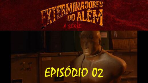 Exterminadores do Além - Episódio 02